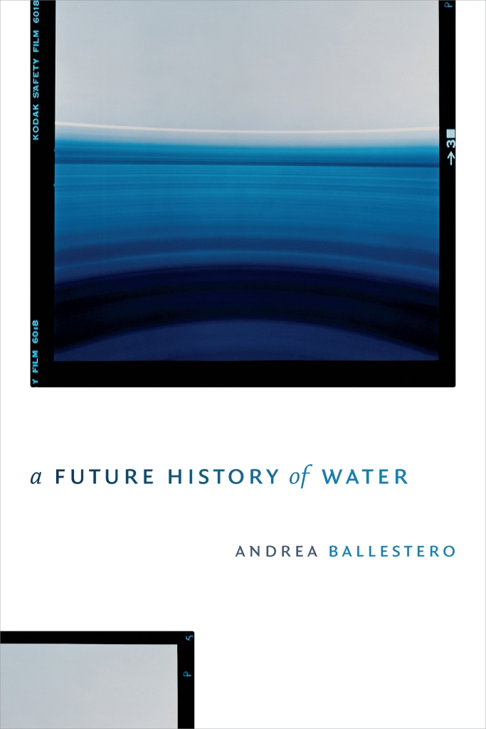 Cover of the book A Future History of Water by Andrea Ballestero. Includes a square with different tones of blue that go from very dark to very light
